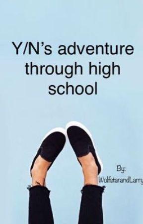 Y/N's adventure through high school by WolfstarandLarry