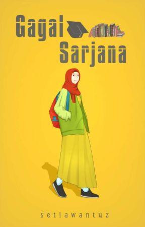 Gagal Sarjana by Setiawantuz