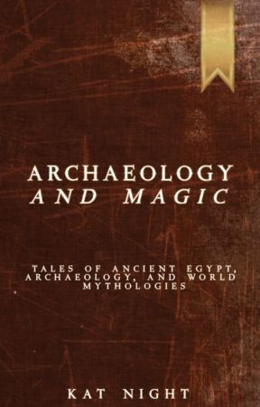 ARCHAEOLOGY & MAGIC by ofcleopatras