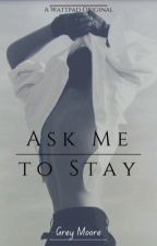 Ask Me to Stay by DyingAvacado