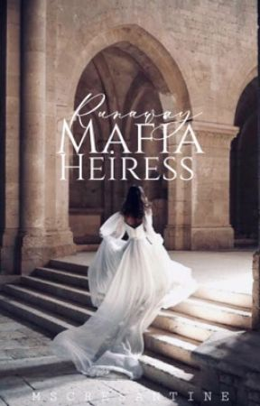 The Runaway Mafia Heiress (WILL UNDERGO IN FULL REVISION) by mscresantine