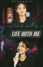 Life With Me | Nayeon x Fem!Reader by Jokeronii
