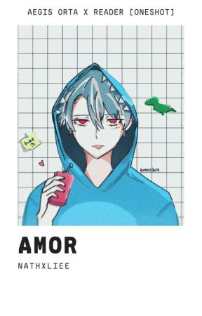 ➤ ᎒ Amor; Aegis Orta x Reader [OneShot]. ⸝⸝ ៹ by Nathxliee