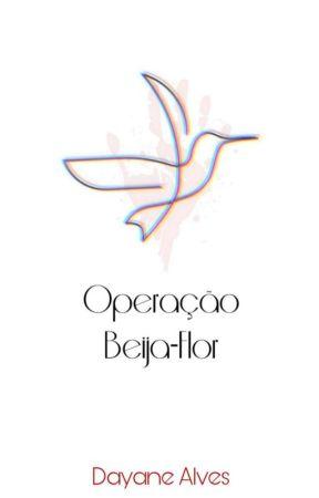 Operação Beija-flor by SoyDayaneAlves