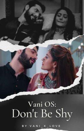 Vani OS: Don't Be Shy  by vani_x_love