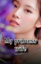 My princess wife by KpopIdolFF2417
