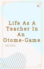 [BL] Life As A Teacher In An Otome Game by Pink_Kyut13