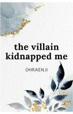 The Villain Kidnapped Me by ohraenji