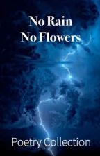 No Rain No Flowers by Moonlight7480