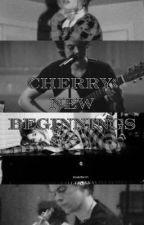 Cherry: New Beginnings. by fuxkingharrry