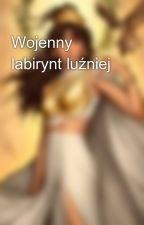 Wojenny labirynt luźniej by _Marusia_15