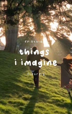 Things I Imagine by fleurely