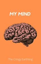 My Mind by TheCringyEarthling