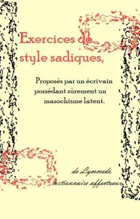 Exercices de style sadiques (OUVERT 1 édition débutant le 3 mai 2021) by Lycomede