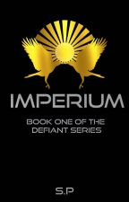 Imperium (Book One of the Defiant Series) by sumeyyapasanbegovic