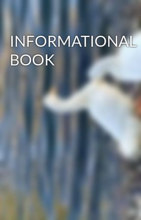 INFORMATIONAL BOOK by Millerwoman345