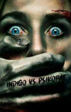 Indigo VS Psikopat by erikavirginiaaa
