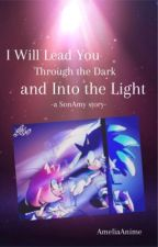 I Will Lead You Through the Dark and Into the Light (a SonAmy story) by AmeliaAnime