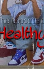 The opposite of healthy by traphouseMOODS