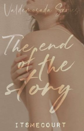 The end of the Story (Valdemosada Siblings Series #1) by itsmecourt