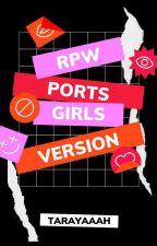 RPW Ports (Girls Version) by tarayaaah