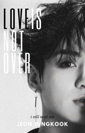 Love Is Not Over    JEON JUNGKOOK ff by jxhopefull_