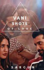 VANI - SHOTS OF LOVE by _TwilightWord_