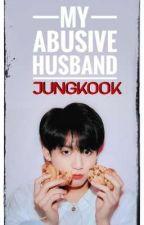 My Abusive Husband / JK ff / by Unknownone278