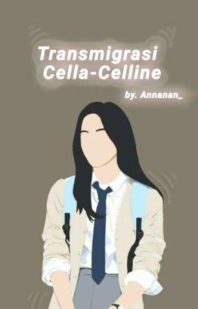 Transmigrasi Cela Celline~'~ (Revisi)  by Annanan_