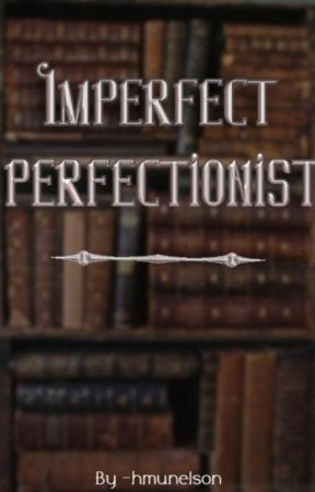 IMPERFECT PERFECTIONIST by -hmunelson