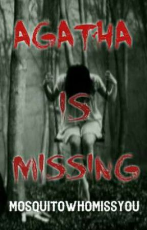 AGATHA IS MISSING by MosquitoWhoMissYou