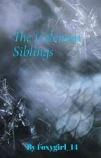 The Coleman siblings {new cover and rewrite} by Foxy_girl14
