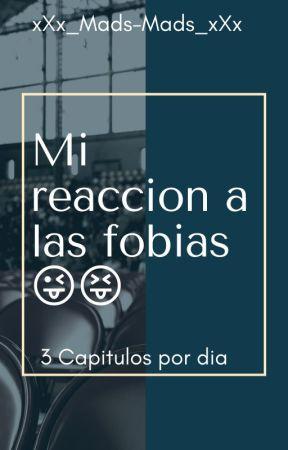 Mi reacción a las fobias. by x_Mads-Todoroki_x