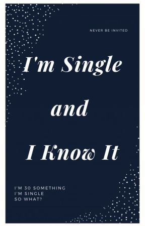 I'm Single and I Know It by AllyParker8