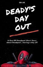Deady's Day Out: A Deadpool Short Story by GrymStories
