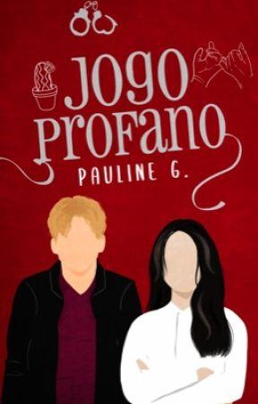 Jogo Profano [EM BREVE] by PaulineGrasm