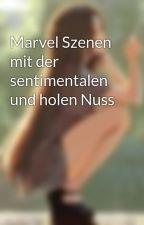 Marvel Szenen mit der sentimentalen und holen Nuss by LunaMarieAizawa