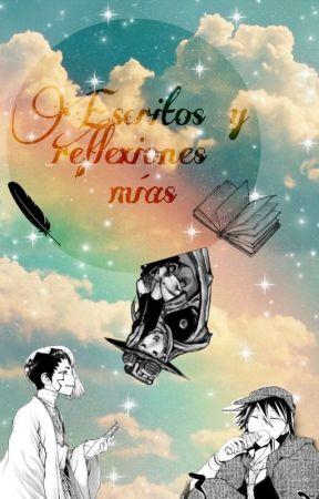 Escritos y Reflexiones mías  by lluxkill