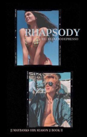 Rhapsody (OBX S2 Book II JJ fan fiction) by reduciodepresso