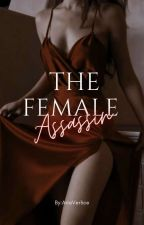 The Female Assassin by AriaVerliceWrites