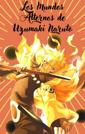 Los Mundos Alternos de Uzumaki Naruto by QishanWenSect