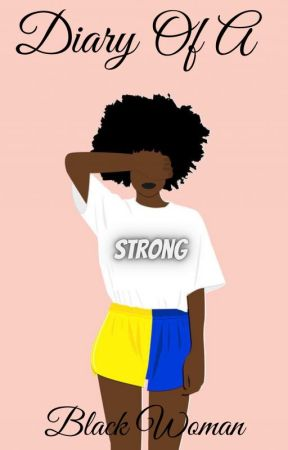 Diary Of An Strong Black Woman (𝔒𝔫𝔤𝔬𝔦𝔫𝔤) by kimberly_rash