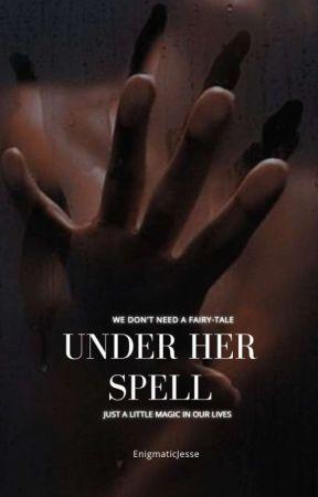 Under Her Spell  by TheEnigmaticJesse