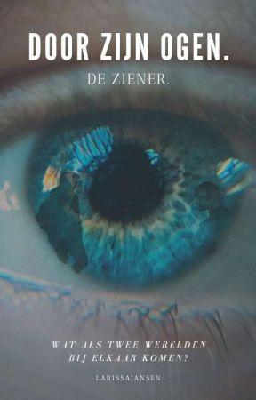 Door zijn ogen. De ziener. by -LarissaJansen-