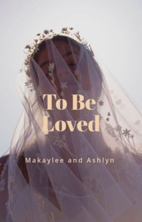To Be In Love (slow updates due to other projects) by AshlynandMakaylee
