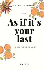 As if it's your last by user57401961