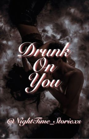 Drunk On You by NightTime_Storiexs