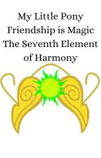 My Little Pony: Friendship is Magic; The Seventh Element of Harmony by TimDH812