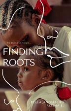 FINDING ROOTS - A NOVELLA by Bella_Anomalies