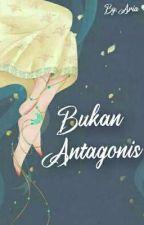 Bukan Antagonis [END] oleh Queen_halu09